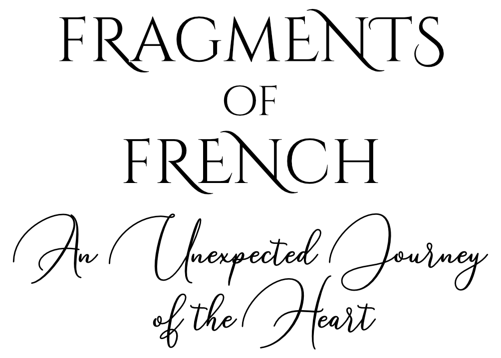 Fragments of French: An Unexpected Journey of the Heart